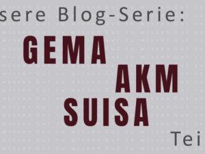 Alles über GEMA, AKM & SUISA: Was Sie wissen müssen – Start unserer neuen Beitragsreihe